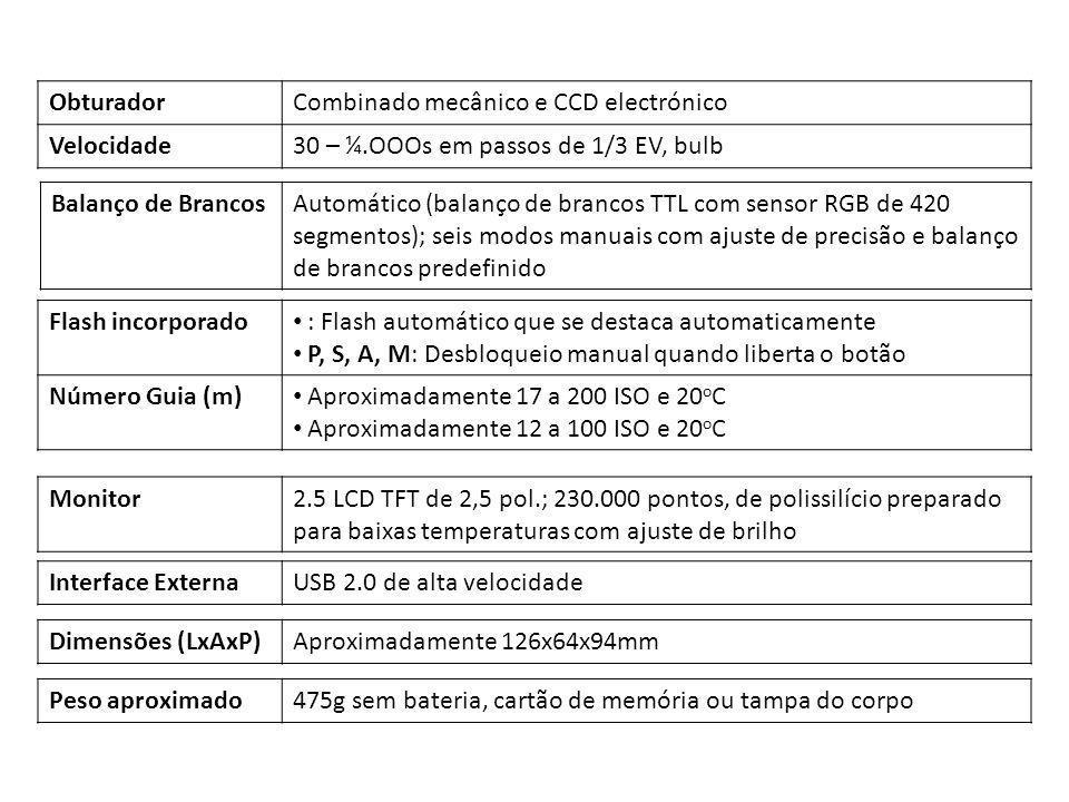 Obturador Combinado mecânico e CCD electrónico. Velocidade. 30 – ¼.OOOs em passos de 1/3 EV, bulb.
