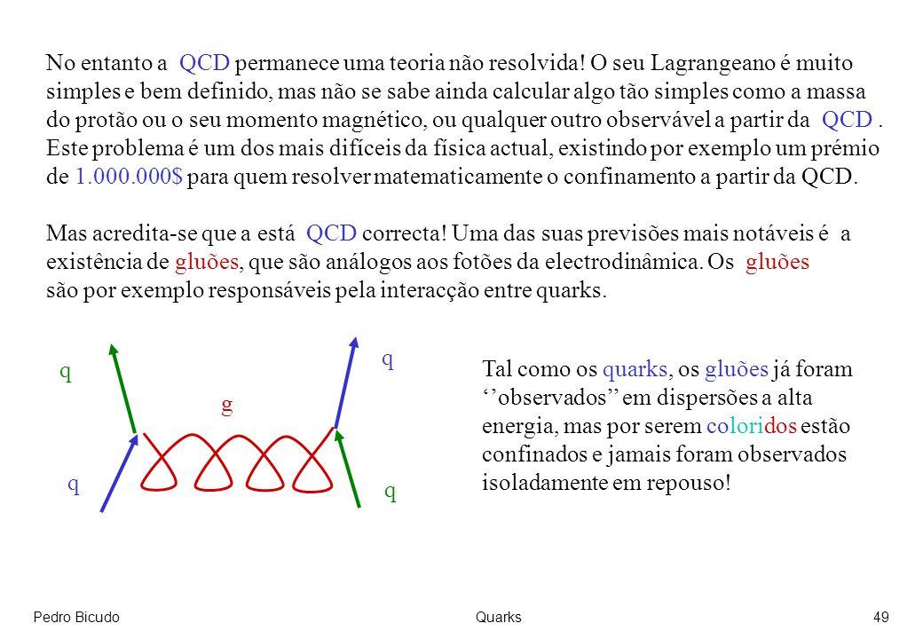 são por exemplo responsáveis pela interacção entre quarks.
