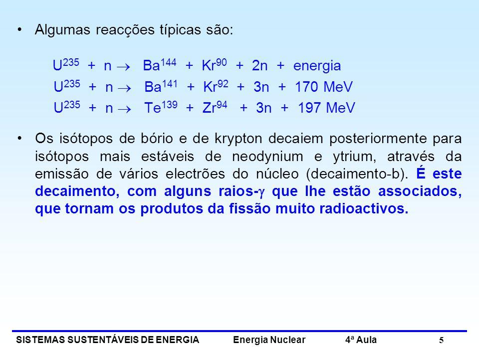 U235 + n  Ba144 + Kr90 + 2n + energia Algumas reacções típicas são: