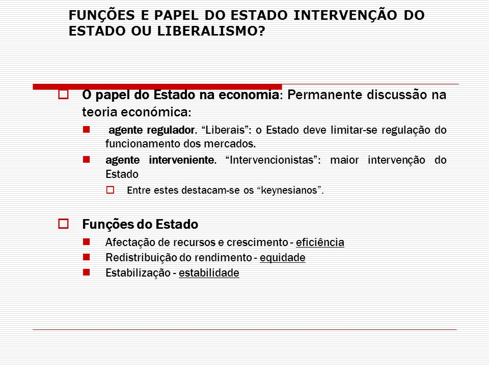 FUNÇÕES E PAPEL DO ESTADO INTERVENÇÃO DO ESTADO OU LIBERALISMO