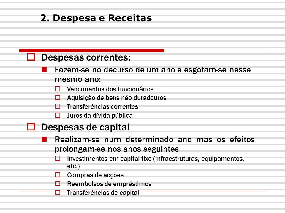 Despesas correntes: Despesas de capital 2. Despesa e Receitas