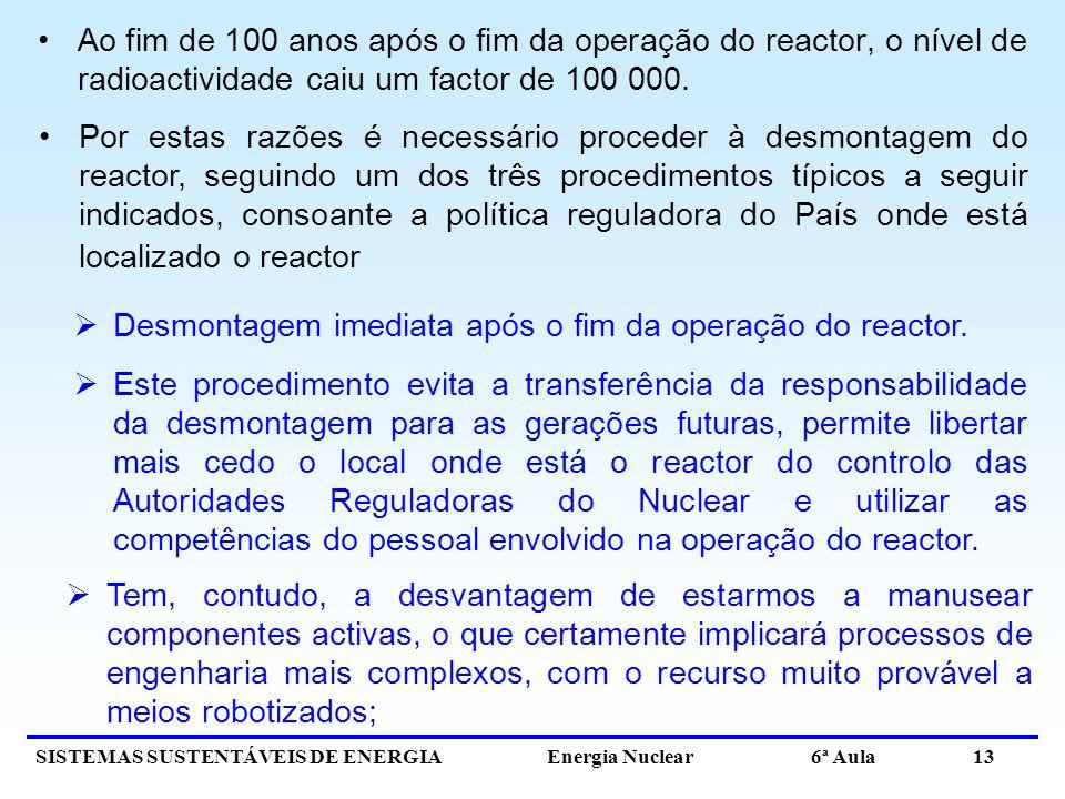 Ao fim de 100 anos após o fim da operação do reactor, o nível de radioactividade caiu um factor de 100 000.