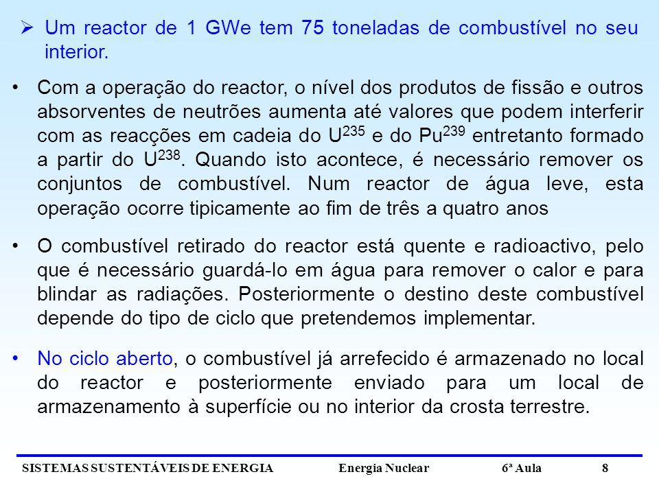 Um reactor de 1 GWe tem 75 toneladas de combustível no seu interior.