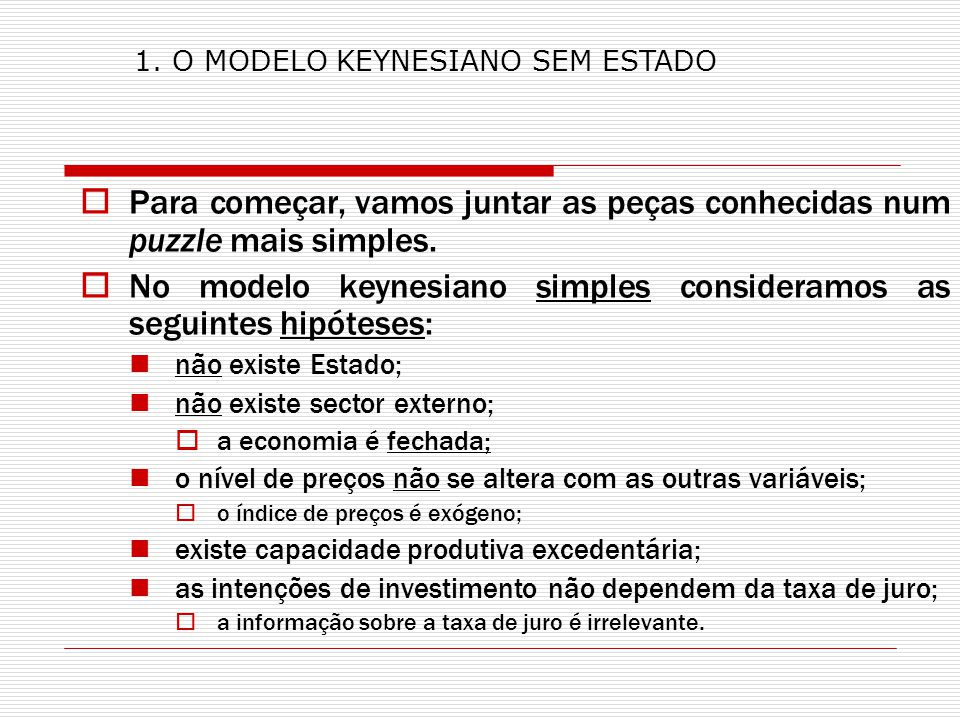 No modelo keynesiano simples consideramos as seguintes hipóteses: