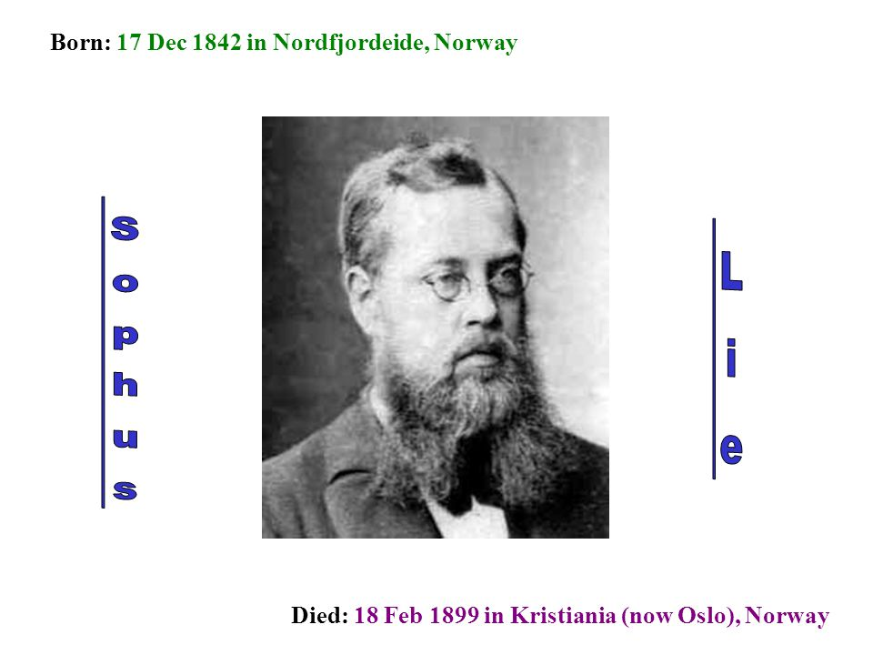 Sophus Lie Born: 17 Dec 1842 in Nordfjordeide, Norway