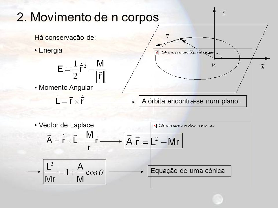 2. Movimento de n corpos Há conservação de: Energia Momento Angular