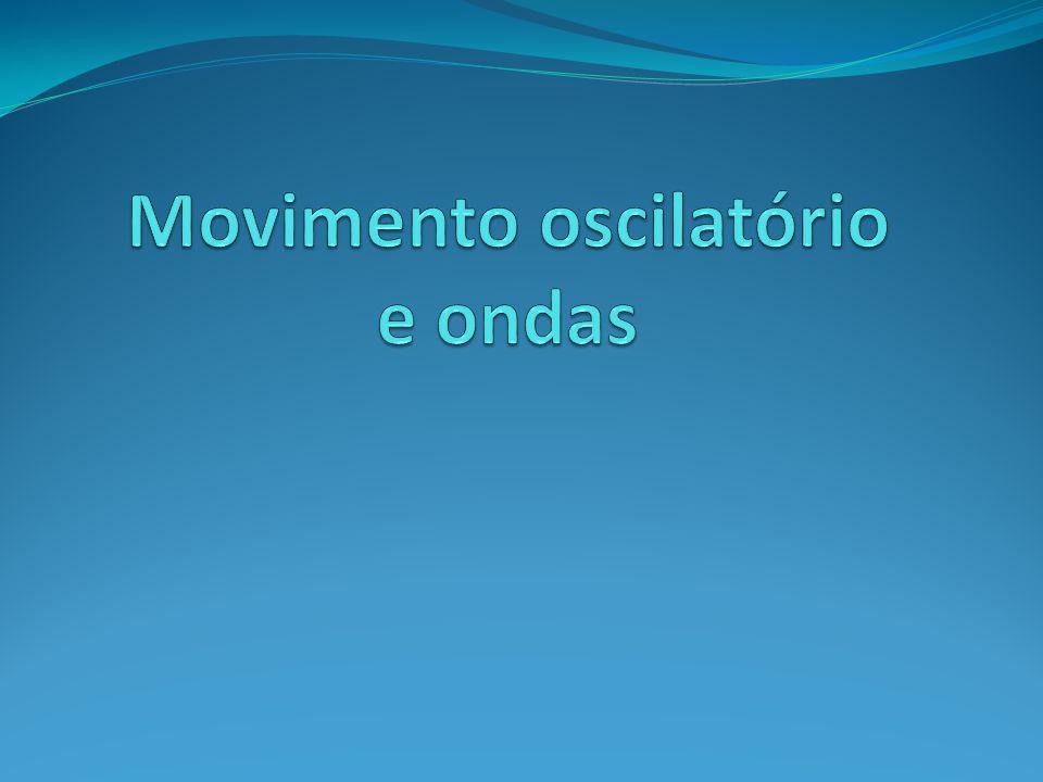 Movimento oscilatório e ondas