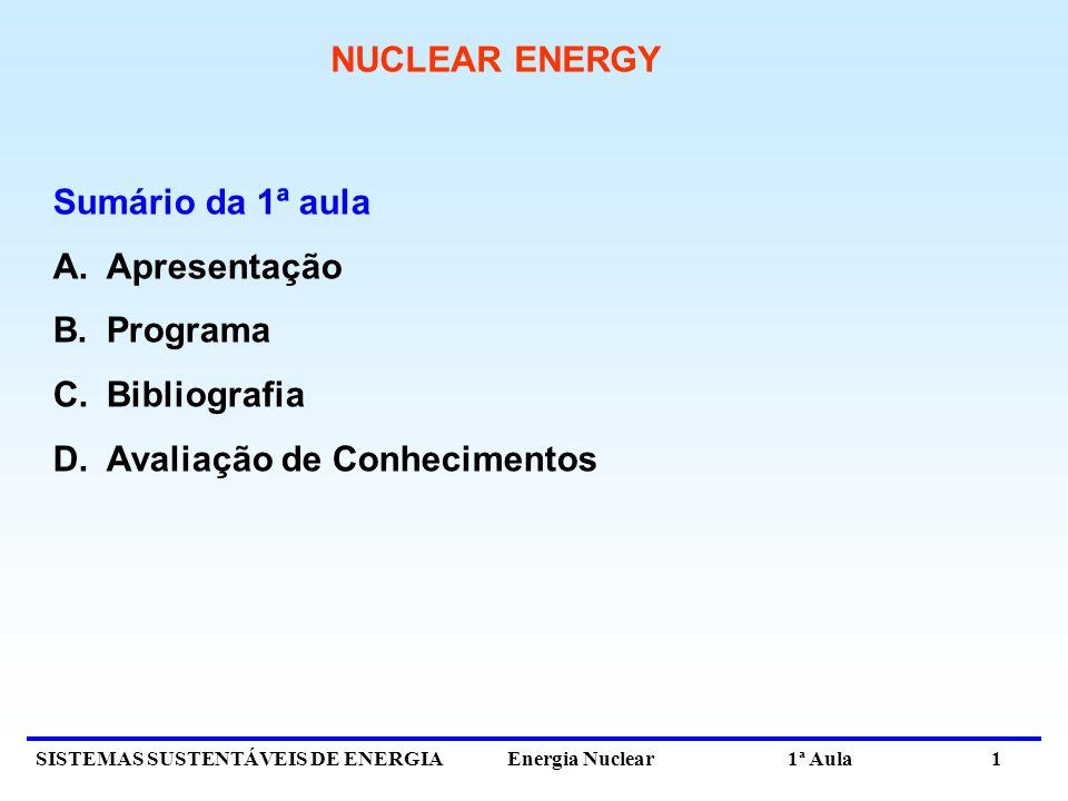 NUCLEAR ENERGY Sumário da 1ª aula Apresentação Programa Bibliografia Avaliação de Conhecimentos