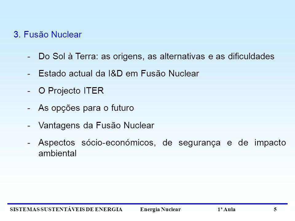 3. Fusão Nuclear Do Sol à Terra: as origens, as alternativas e as dificuldades. Estado actual da I&D em Fusão Nuclear.