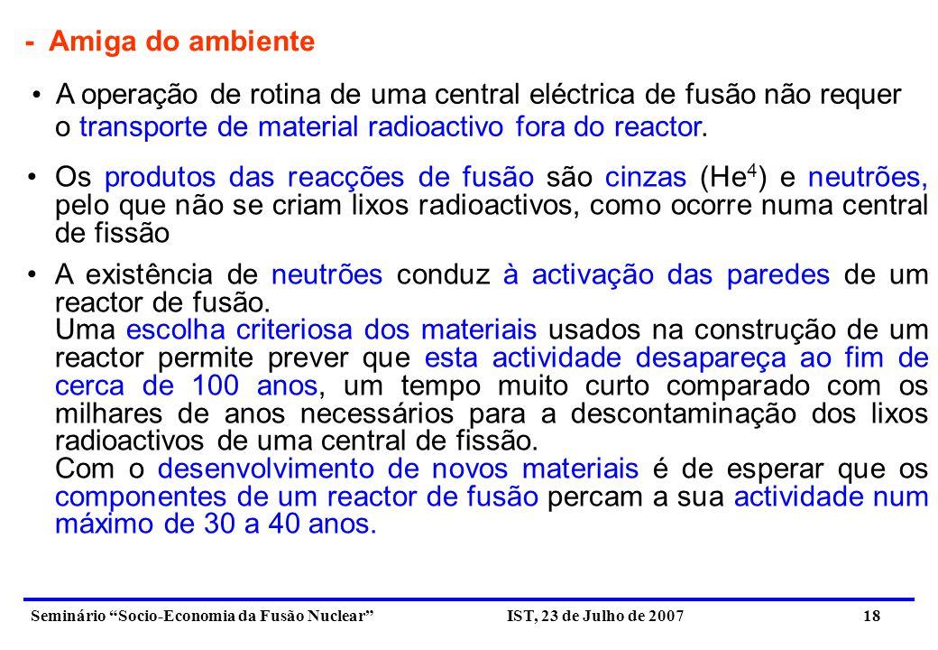 - Amiga do ambiente A operação de rotina de uma central eléctrica de fusão não requer. o transporte de material radioactivo fora do reactor.