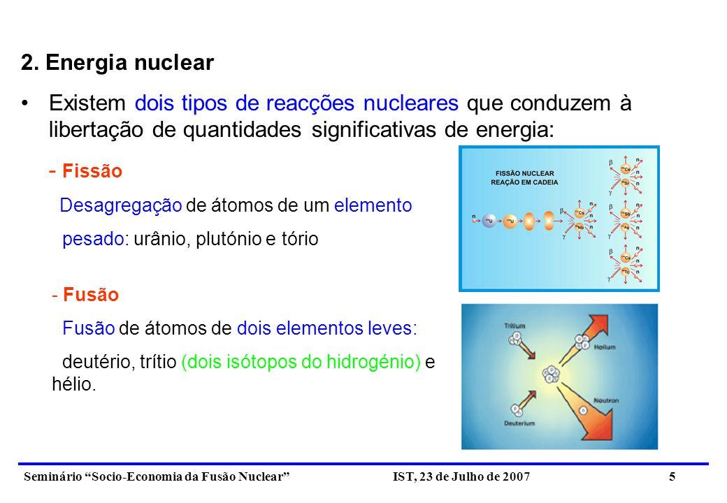 2. Energia nuclear Existem dois tipos de reacções nucleares que conduzem à libertação de quantidades significativas de energia: