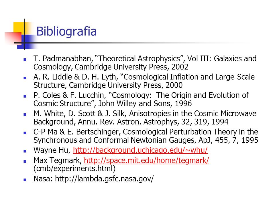 Bibliografia T. Padmanabhan, Theoretical Astrophysics , Vol III: Galaxies and Cosmology, Cambridge University Press, 2002.