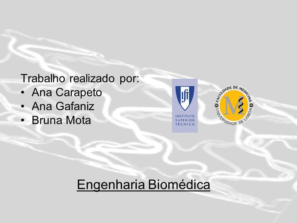 Engenharia Biomédica Trabalho realizado por: Ana Carapeto Ana Gafaniz