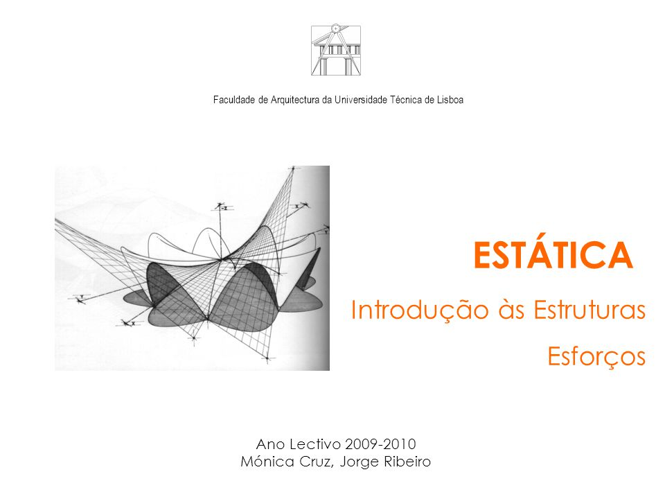ESTÁTICA Introdução às Estruturas Esforços Ano Lectivo 2009-2010