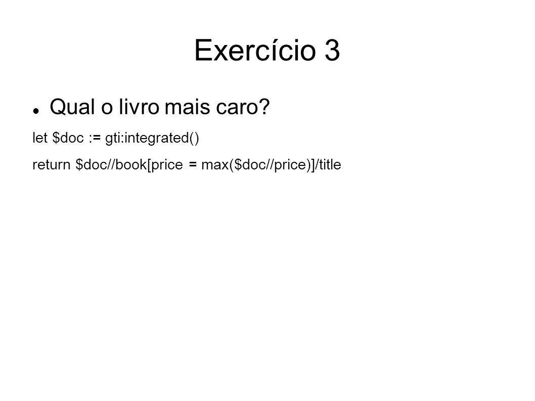 Exercício 3 Qual o livro mais caro let $doc := gti:integrated()