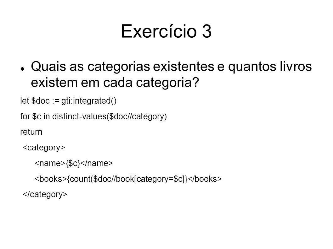 Exercício 3 Quais as categorias existentes e quantos livros existem em cada categoria let $doc := gti:integrated()