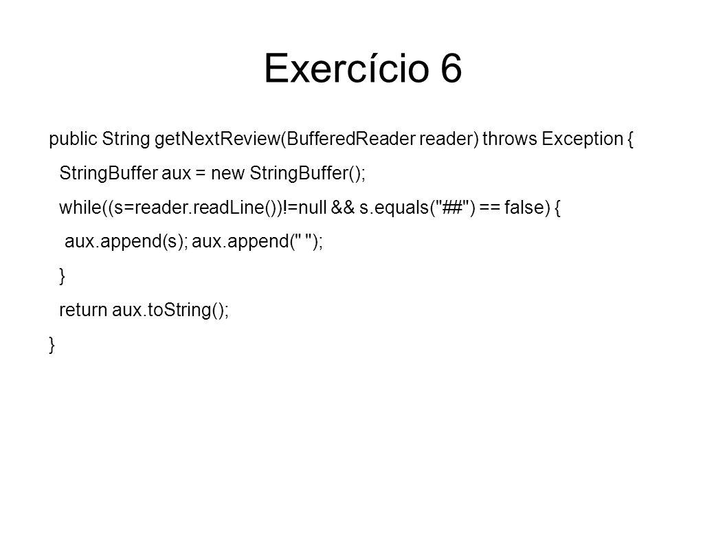 Exercício 6 public String getNextReview(BufferedReader reader) throws Exception { StringBuffer aux = new StringBuffer();