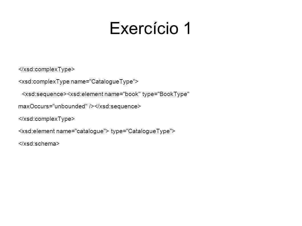 Exercício 1 </xsd:complexType>