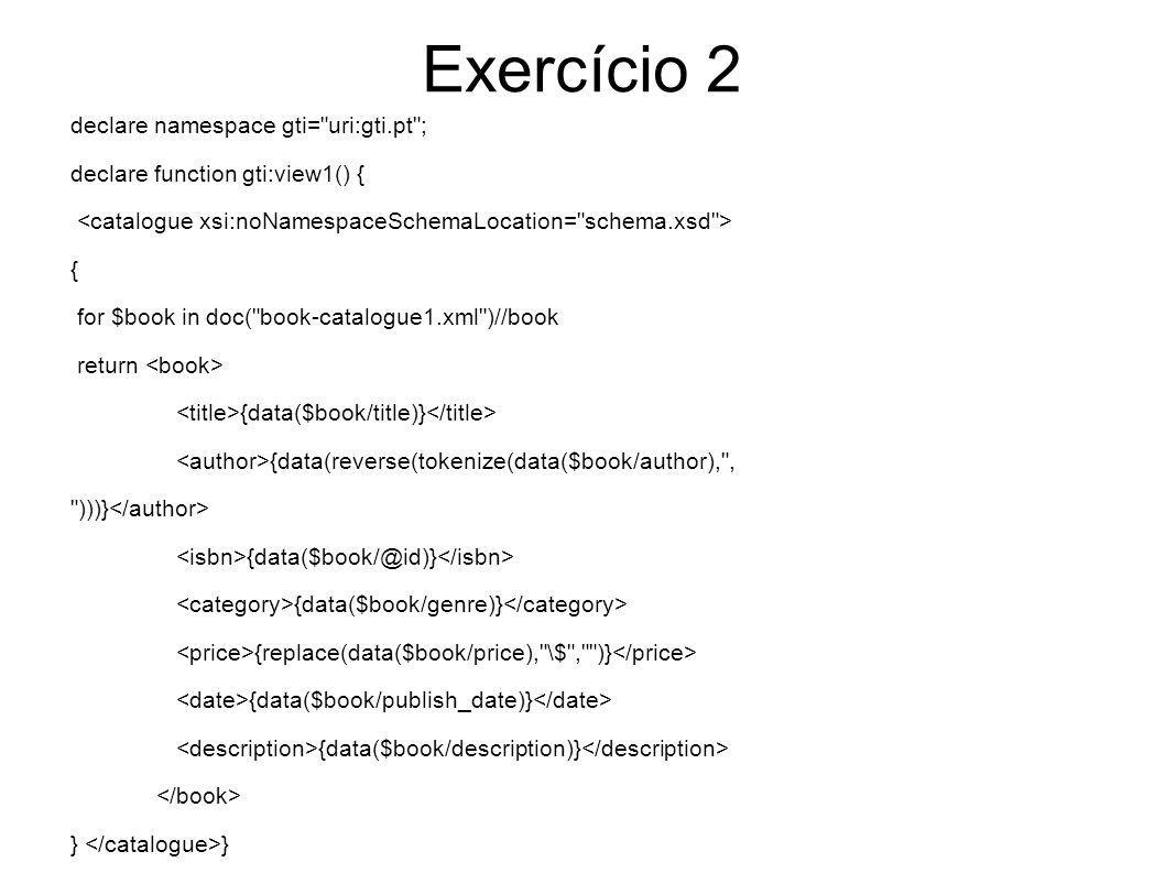 Exercício 2 declare namespace gti= uri:gti.pt ;