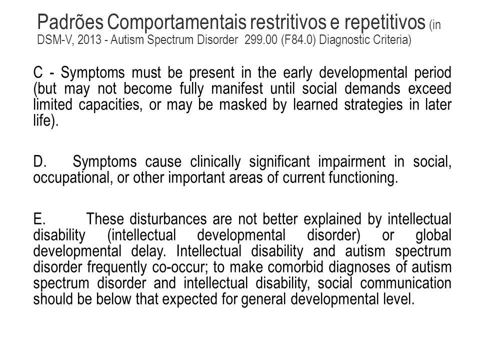Padrões Comportamentais restritivos e repetitivos (in DSM-V, 2013 - Autism Spectrum Disorder 299.00 (F84.0) Diagnostic Criteria)
