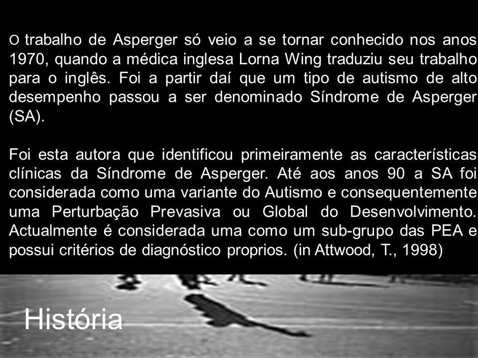 O trabalho de Asperger só veio a se tornar conhecido nos anos 1970, quando a médica inglesa Lorna Wing traduziu seu trabalho para o inglês. Foi a partir daí que um tipo de autismo de alto desempenho passou a ser denominado Síndrome de Asperger (SA).