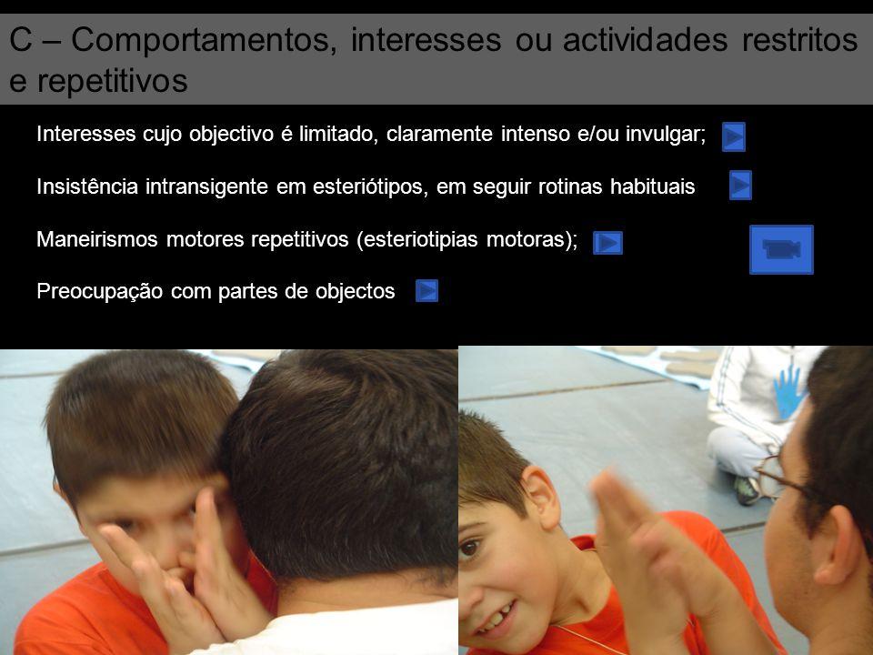 C – Comportamentos, interesses ou actividades restritos e repetitivos
