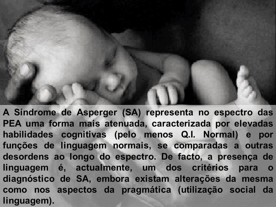 A Síndrome de Asperger (SA) representa no espectro das PEA uma forma mais atenuada, caracterizada por elevadas habilidades cognitivas (pelo menos Q.I.