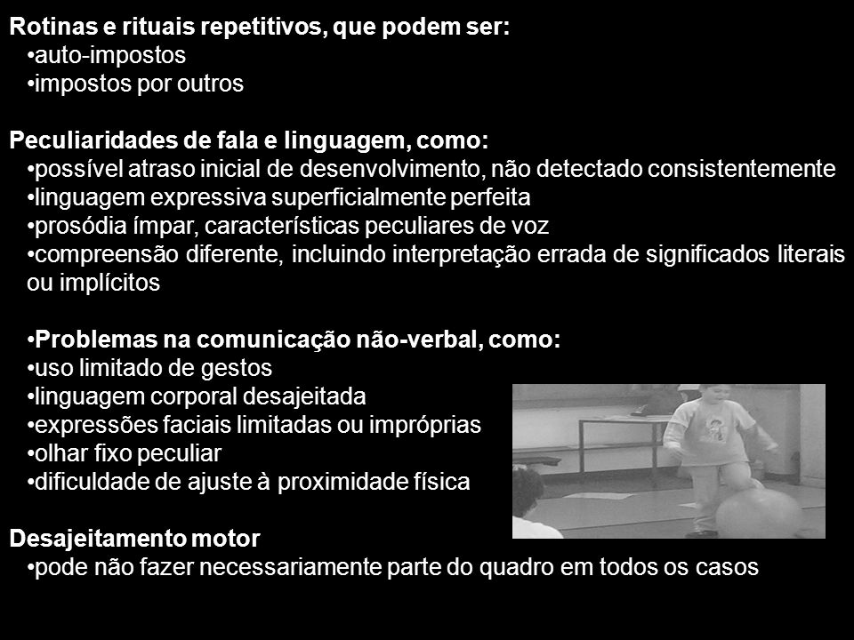 Rotinas e rituais repetitivos, que podem ser: