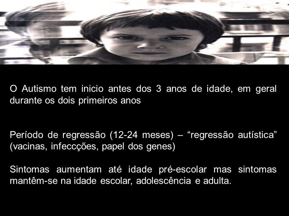 O Autismo tem inicio antes dos 3 anos de idade, em geral durante os dois primeiros anos