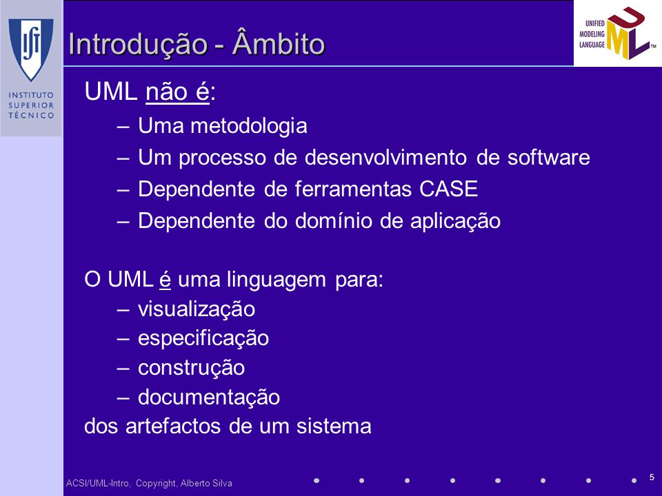 Introdução - Âmbito UML não é: Uma metodologia