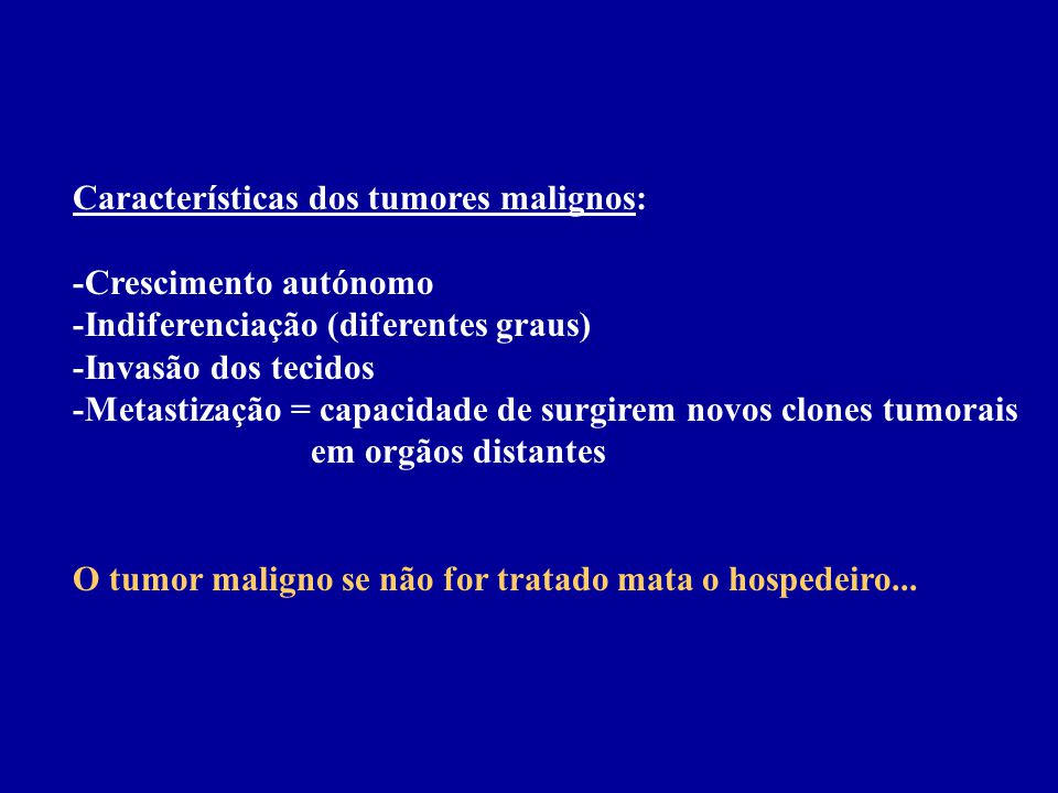 Características dos tumores malignos: