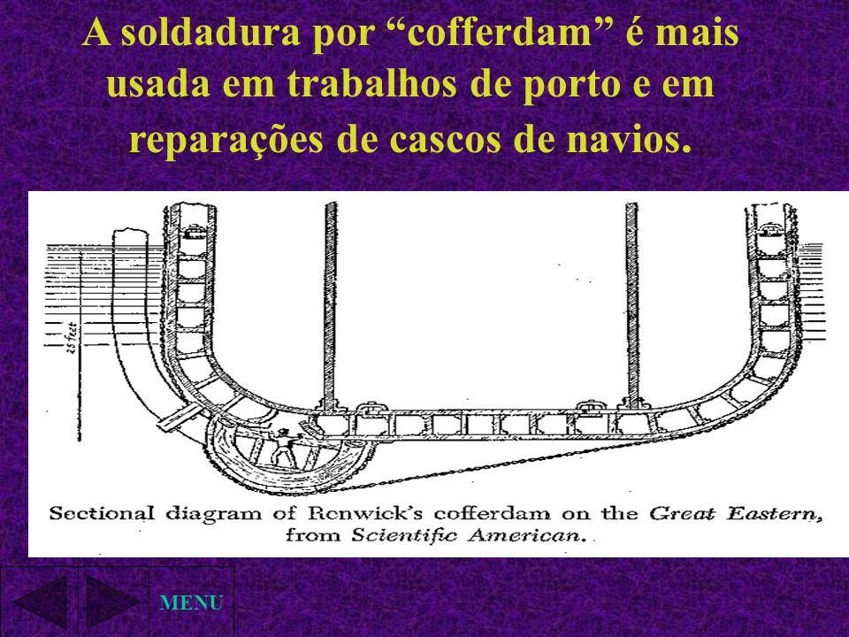 A soldadura por cofferdam é mais usada em trabalhos de porto e em reparações de cascos de navios.