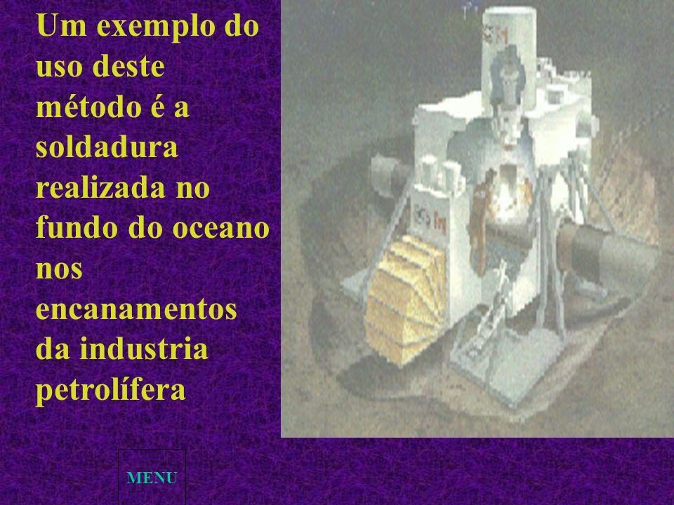 Um exemplo do uso deste método é a soldadura realizada no fundo do oceano nos encanamentos da industria petrolífera