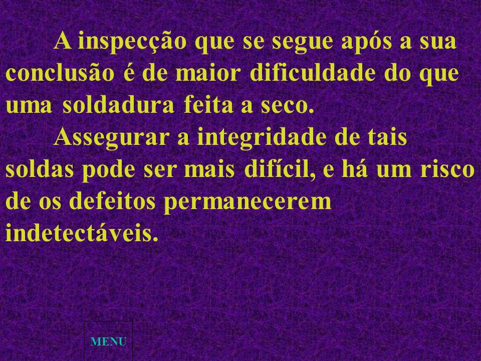 A inspecção que se segue após a sua conclusão é de maior dificuldade do que uma soldadura feita a seco.