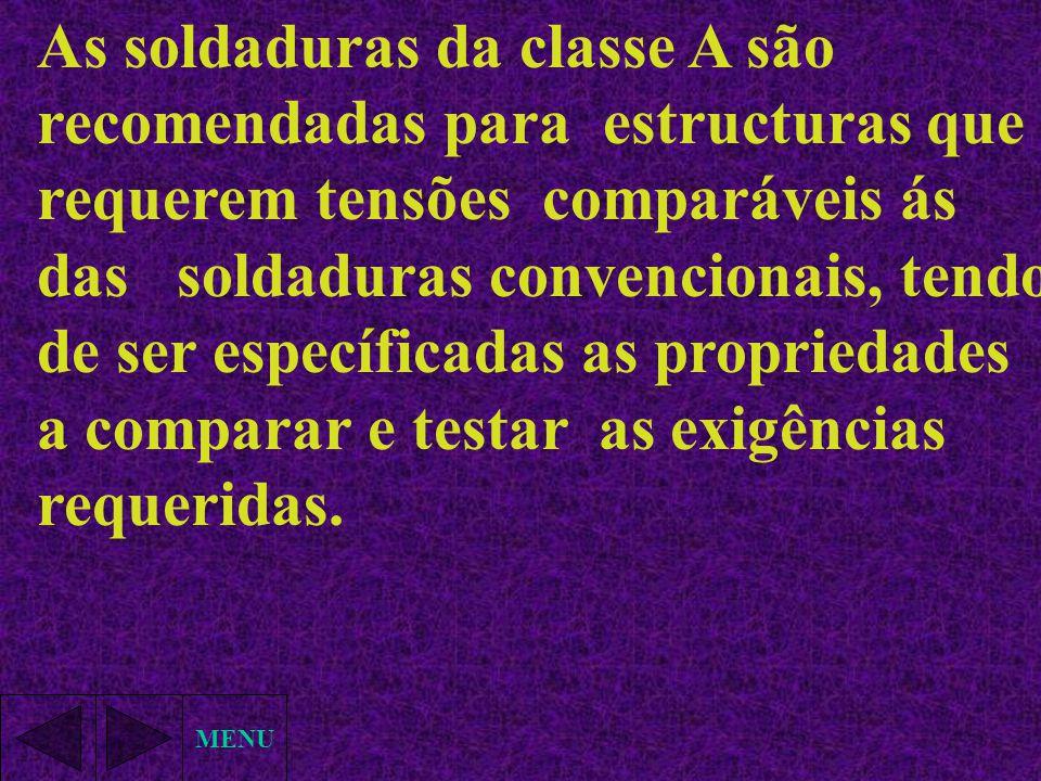 As soldaduras da classe A são recomendadas para estructuras que requerem tensões comparáveis ás das soldaduras convencionais, tendo de ser específicadas as propriedades a comparar e testar as exigências requeridas.