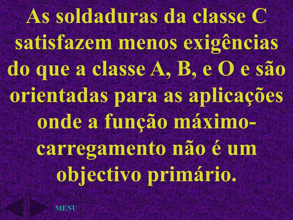 As soldaduras da classe C satisfazem menos exigências do que a classe A, B, e O e são orientadas para as aplicações onde a função máximo-carregamento não é um objectivo primário.