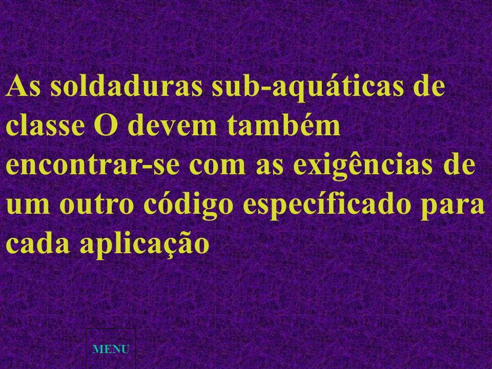 As soldaduras sub-aquáticas de classe O devem também encontrar-se com as exigências de um outro código específicado para cada aplicação