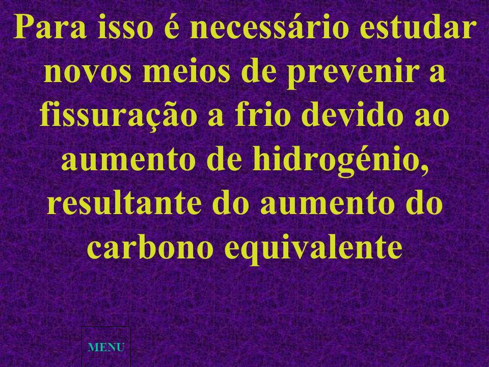 Para isso é necessário estudar novos meios de prevenir a fissuração a frio devido ao aumento de hidrogénio, resultante do aumento do carbono equivalente