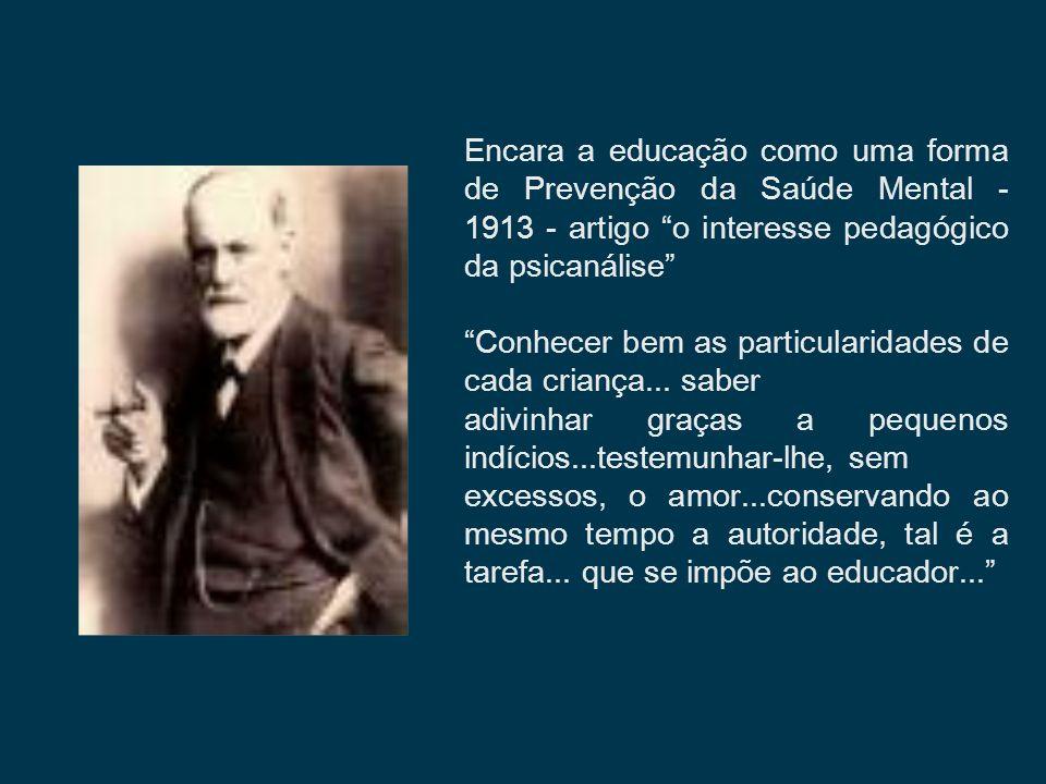Encara a educação como uma forma de Prevenção da Saúde Mental - 1913 - artigo o interesse pedagógico da psicanálise
