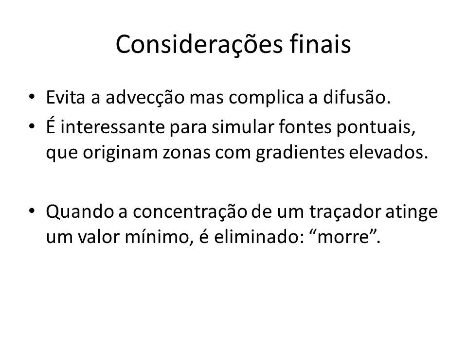 Considerações finais Evita a advecção mas complica a difusão.