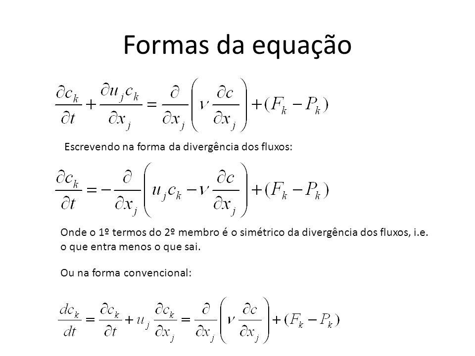 Formas da equação Escrevendo na forma da divergência dos fluxos: