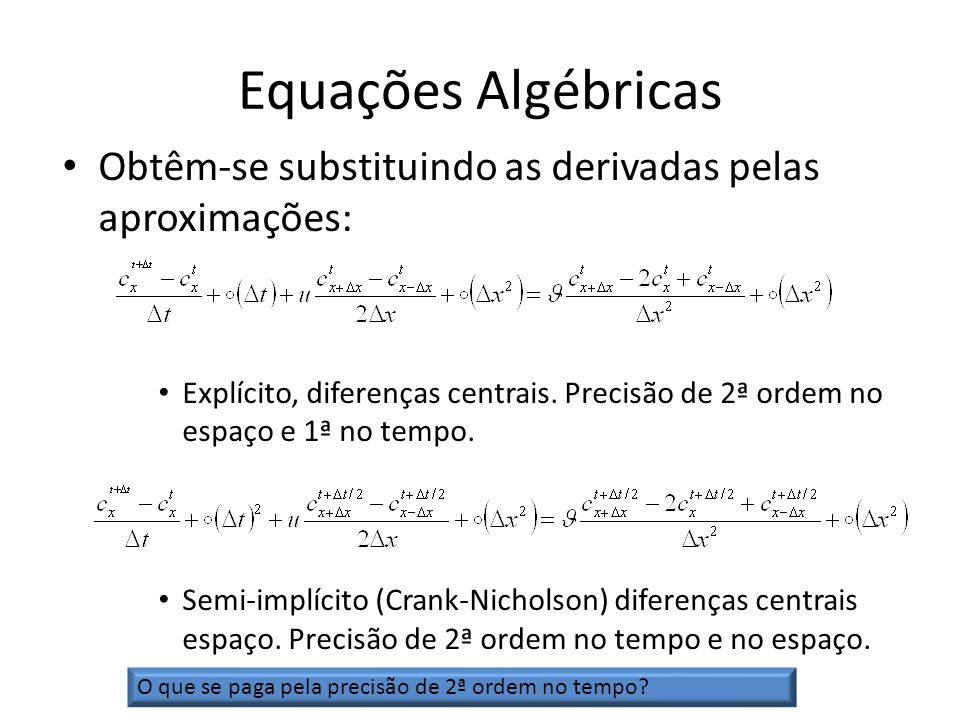 Equações Algébricas Obtêm-se substituindo as derivadas pelas aproximações:
