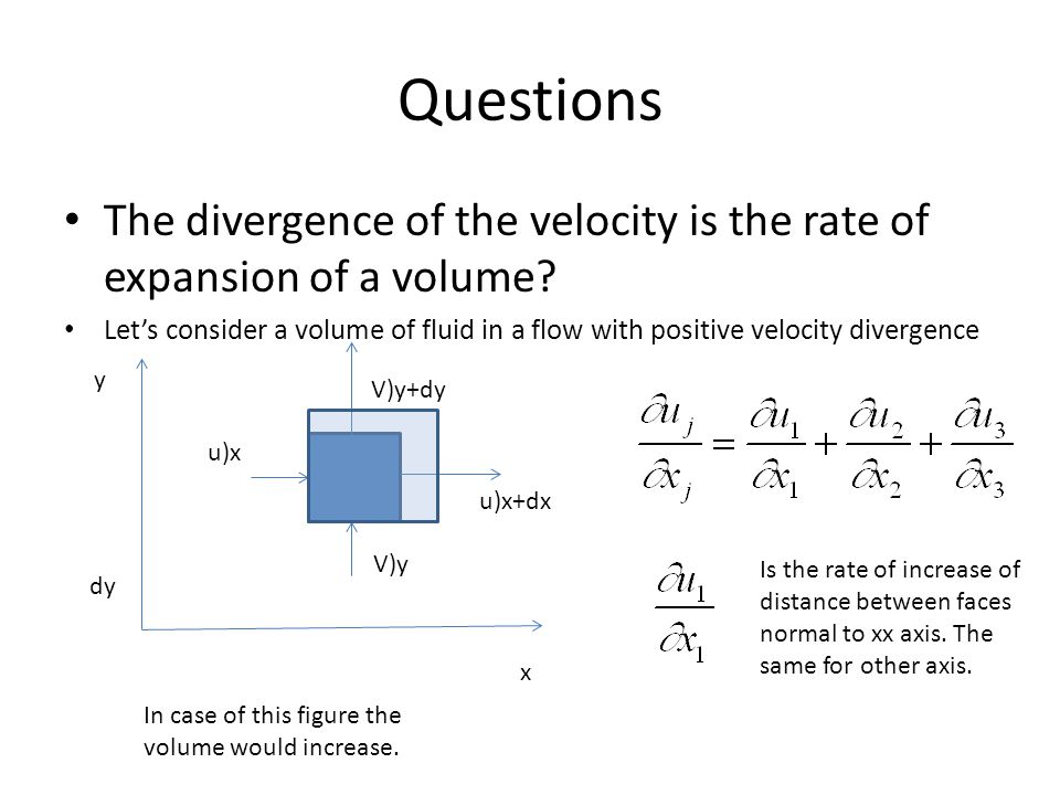 Questions The divergence of the velocity is the rate of expansion of a volume