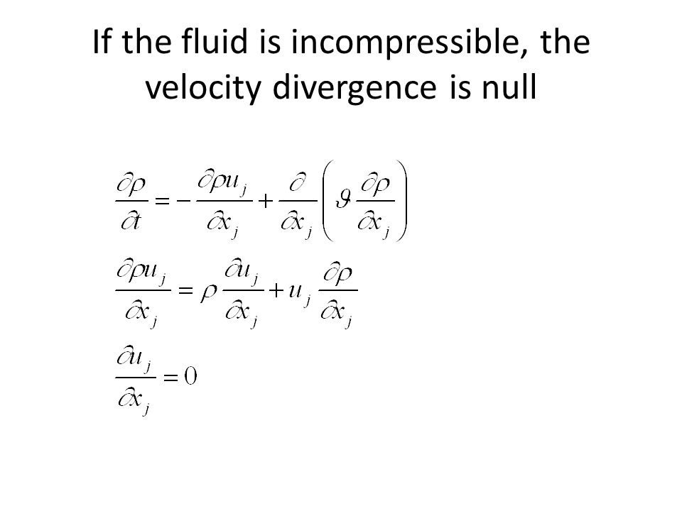 If the fluid is incompressible, the velocity divergence is null