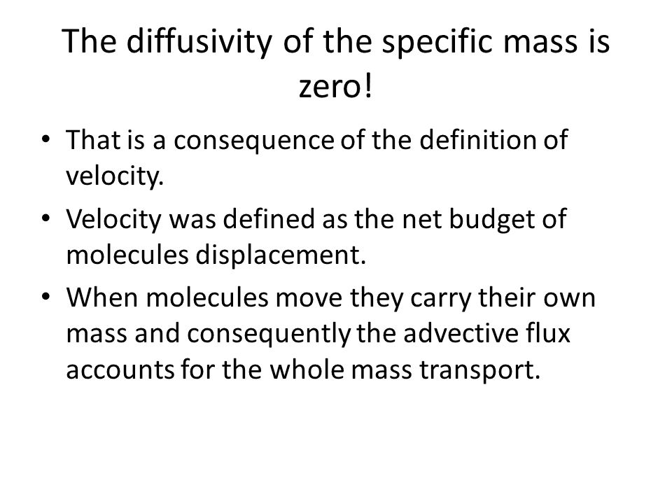The diffusivity of the specific mass is zero!