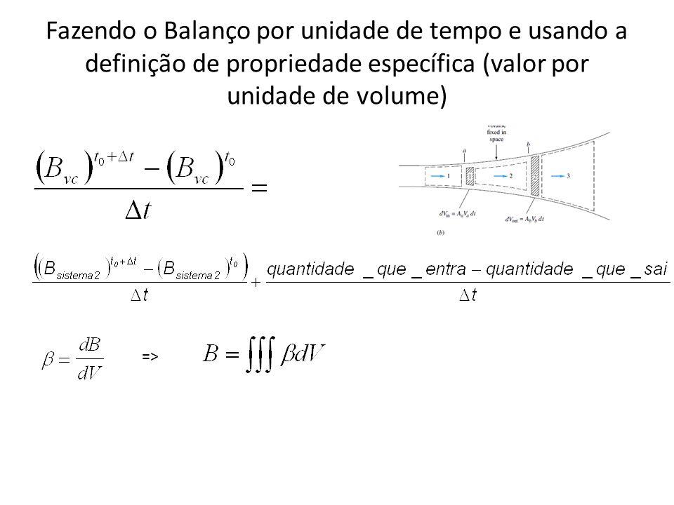 Fazendo o Balanço por unidade de tempo e usando a definição de propriedade específica (valor por unidade de volume)