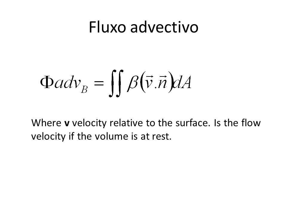 Fluxo advectivo Where v velocity relative to the surface.