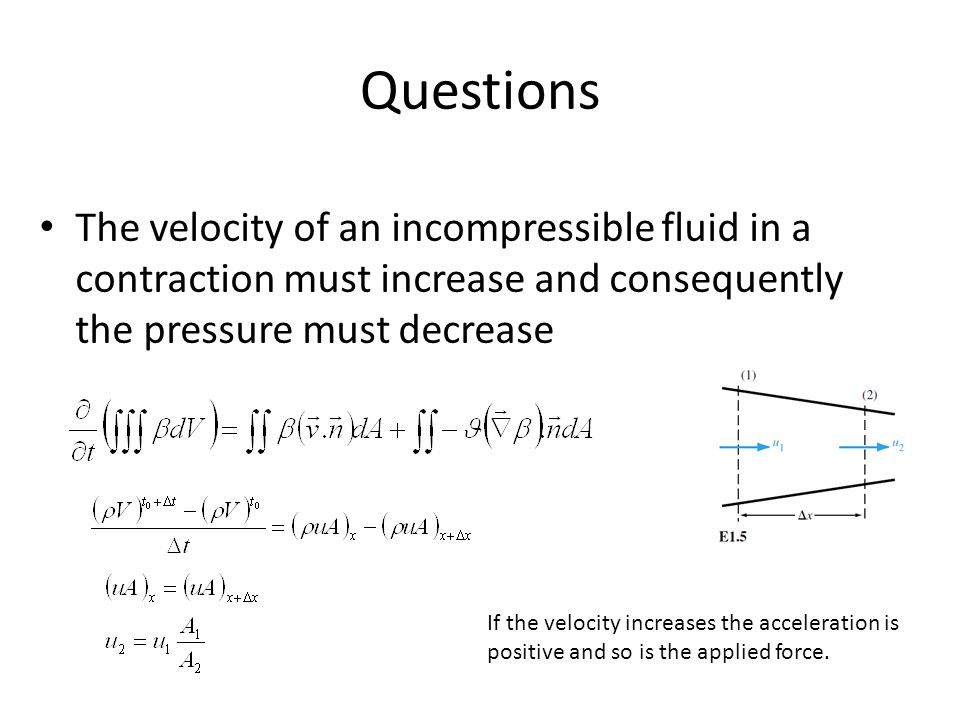 Questions The velocity of an incompressible fluid in a contraction must increase and consequently the pressure must decrease.