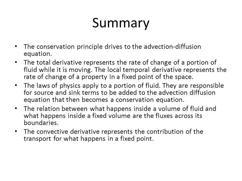 Summary The conservation principle drives to the advection-diffusion equation.