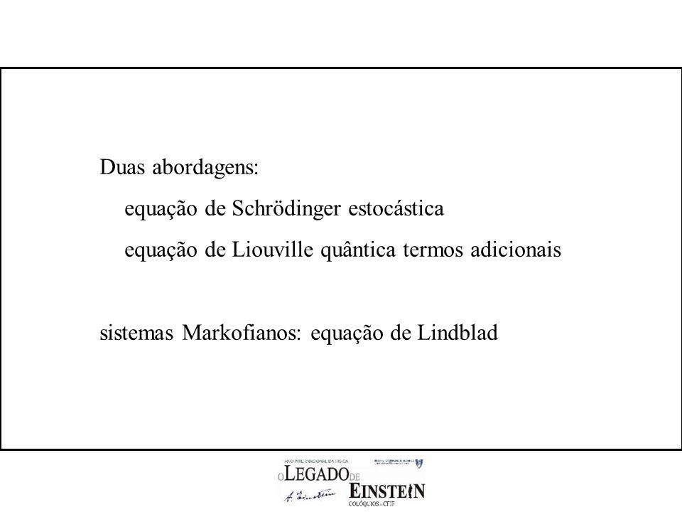 Duas abordagens: equação de Schrödinger estocástica. equação de Liouville quântica termos adicionais.